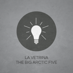 LA VETRINA THE BIG ARCTIC FIVE